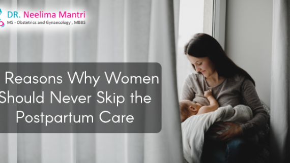 4 Reasons Why Women Should Never Skip the Postpartum Care