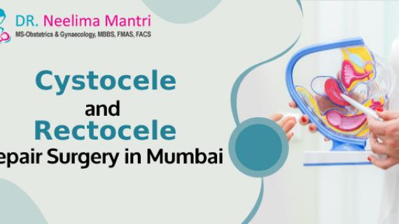 Cystocele and Rectocele Repair Surgery in Mumbai